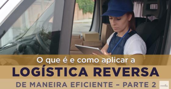 O que é e como aplicar a logística reversa de maneira eficiente? — Parte 2
